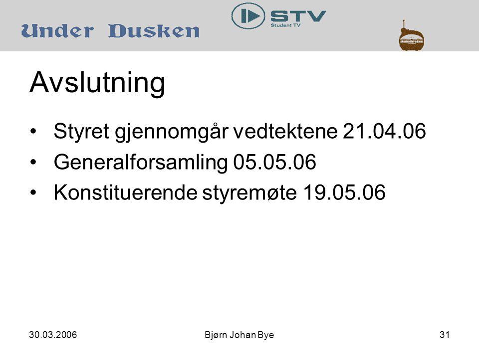30.03.2006Bjørn Johan Bye31 Avslutning •Styret gjennomgår vedtektene 21.04.06 •Generalforsamling 05.05.06 •Konstituerende styremøte 19.05.06