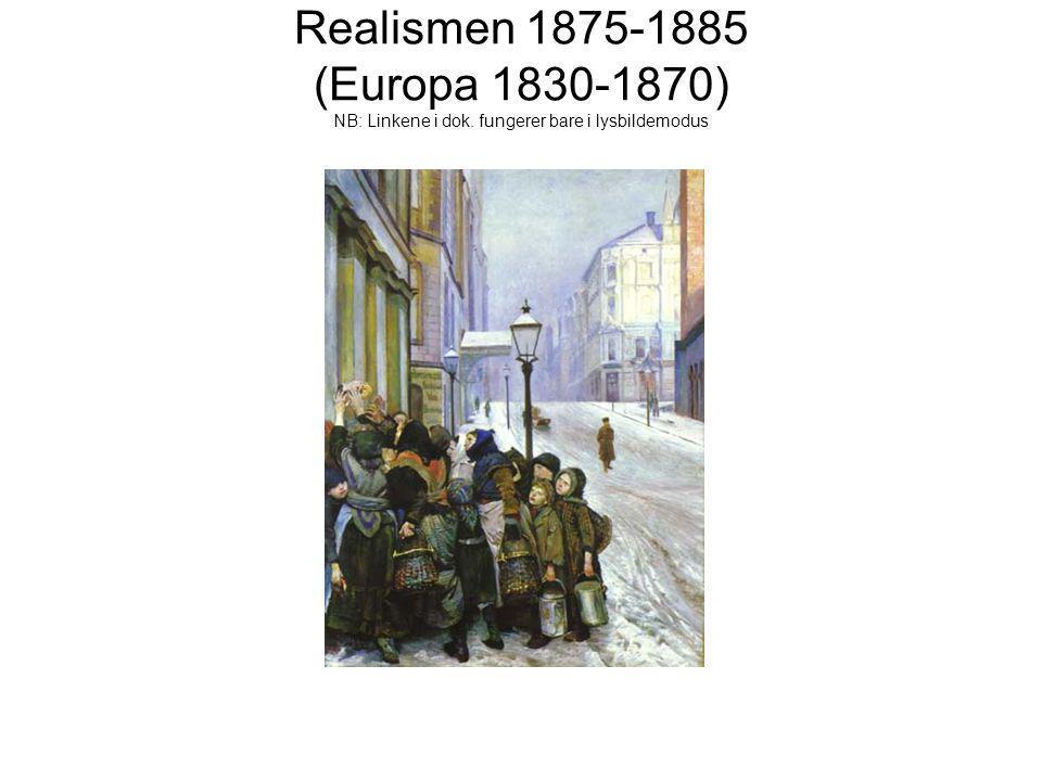 Realismen •Reaksjon mot romantikkens fokus på følelser, abstrakte ideer (det sanne/ skjønne/gode, jfr.