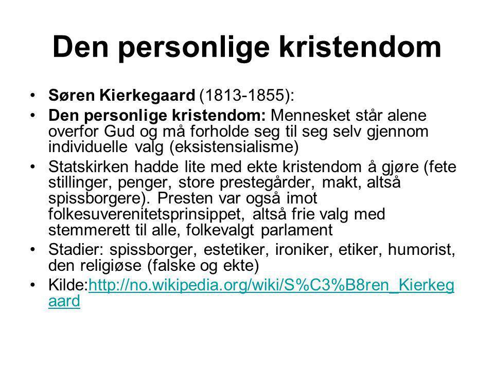 Den personlige kristendom •Søren Kierkegaard (1813-1855): •Den personlige kristendom: Mennesket står alene overfor Gud og må forholde seg til seg selv