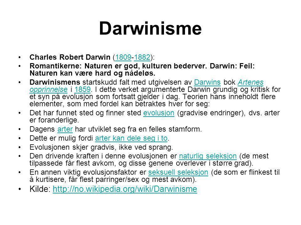Darwinisme •Charles Robert Darwin (1809-1882):18091882 •Romantikerne: Naturen er god, kulturen bederver. Darwin: Feil: Naturen kan være hard og nådelø