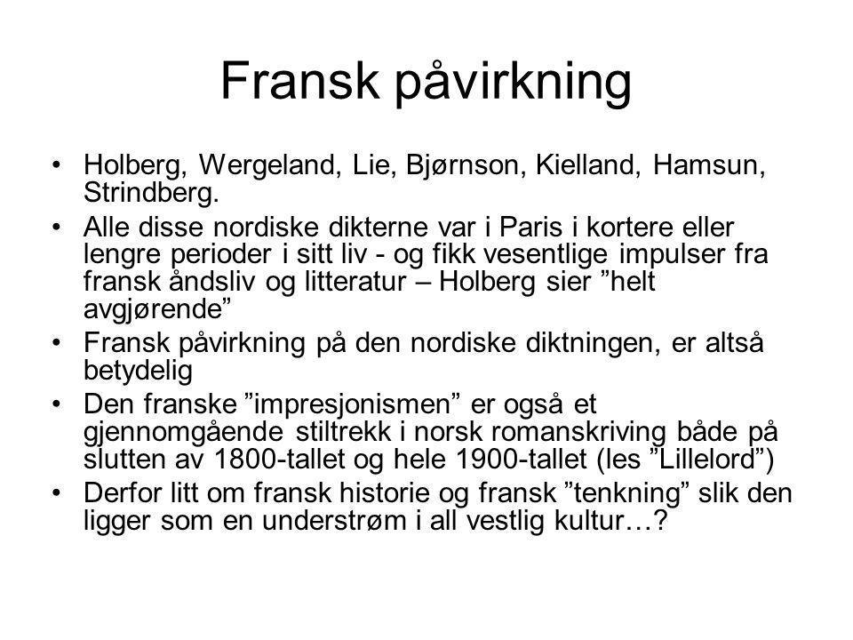 Fransk påvirkning •Holberg, Wergeland, Lie, Bjørnson, Kielland, Hamsun, Strindberg. •Alle disse nordiske dikterne var i Paris i kortere eller lengre p