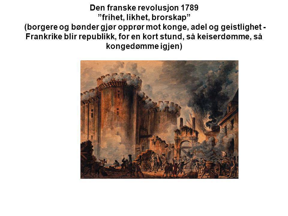 """Den franske revolusjon 1789 """"frihet, likhet, brorskap"""" (borgere og bønder gjør opprør mot konge, adel og geistlighet - Frankrike blir republikk, for e"""