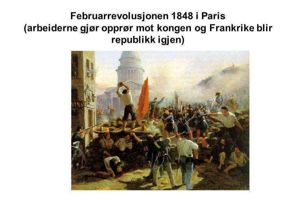 Februarrevolusjonen 1848 i Paris (arbeiderne gjør opprør mot kongen og Frankrike blir republikk igjen)