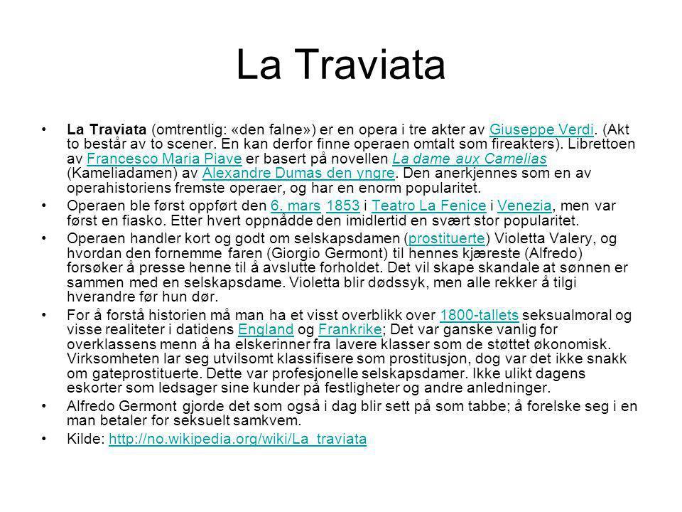 La Traviata •La Traviata (omtrentlig: «den falne») er en opera i tre akter av Giuseppe Verdi. (Akt to består av to scener. En kan derfor finne operaen
