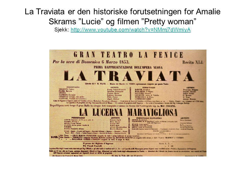 """La Traviata er den historiske forutsetningen for Amalie Skrams """"Lucie"""" og filmen """"Pretty woman"""" Sjekk: http://www.youtube.com/watch?v=NMmj7dWmiyAhttp:"""