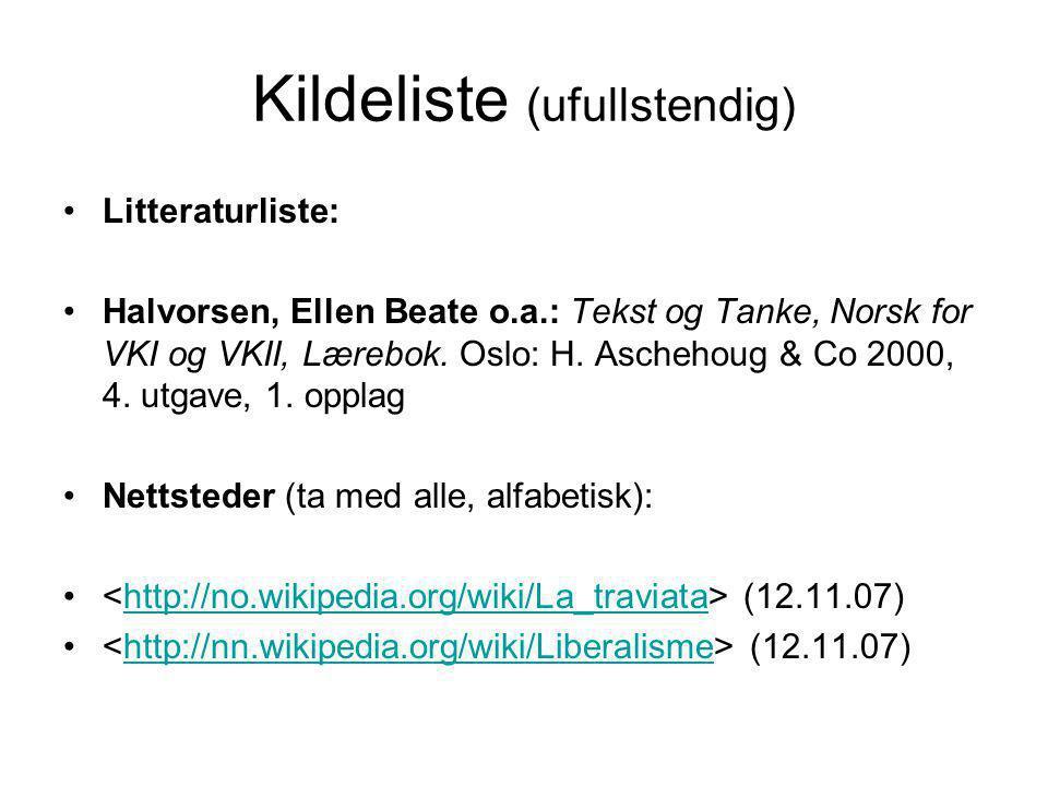 Kildeliste (ufullstendig) •Litteraturliste: •Halvorsen, Ellen Beate o.a.: Tekst og Tanke, Norsk for VKI og VKII, Lærebok. Oslo: H. Aschehoug & Co 2000