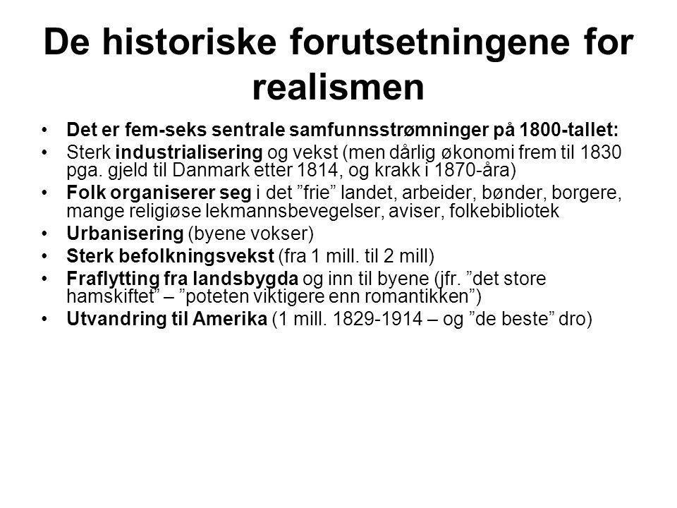 De historiske forutsetningene for realismen •Det er fem-seks sentrale samfunnsstrømninger på 1800-tallet: •Sterk industrialisering og vekst (men dårli