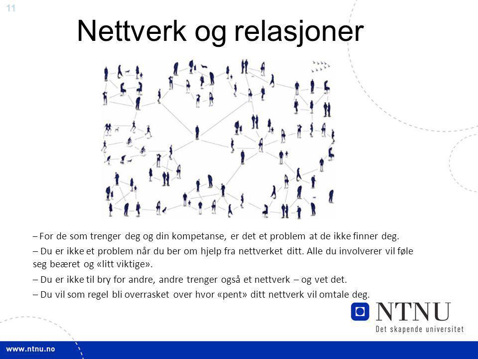 11 Nettverk og relasjoner – For de som trenger deg og din kompetanse, er det et problem at de ikke finner deg. – Du er ikke et problem når du ber om h