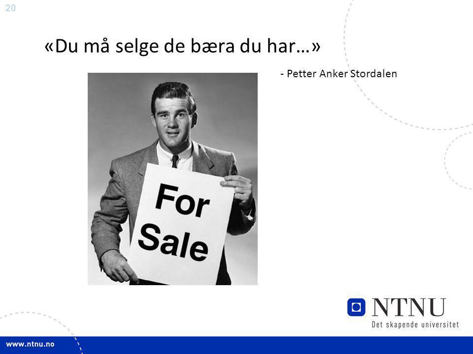 20 «Du må selge de bæra du har…» - Petter Anker Stordalen