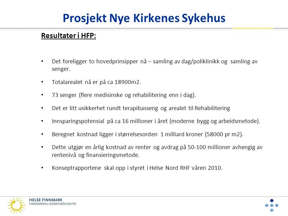 Prosjekt Nye Kirkenes Sykehus Resultater i HFP: • Det foreligger to hovedprinsipper nå – samling av dag/poliklinikk og samling av senger.