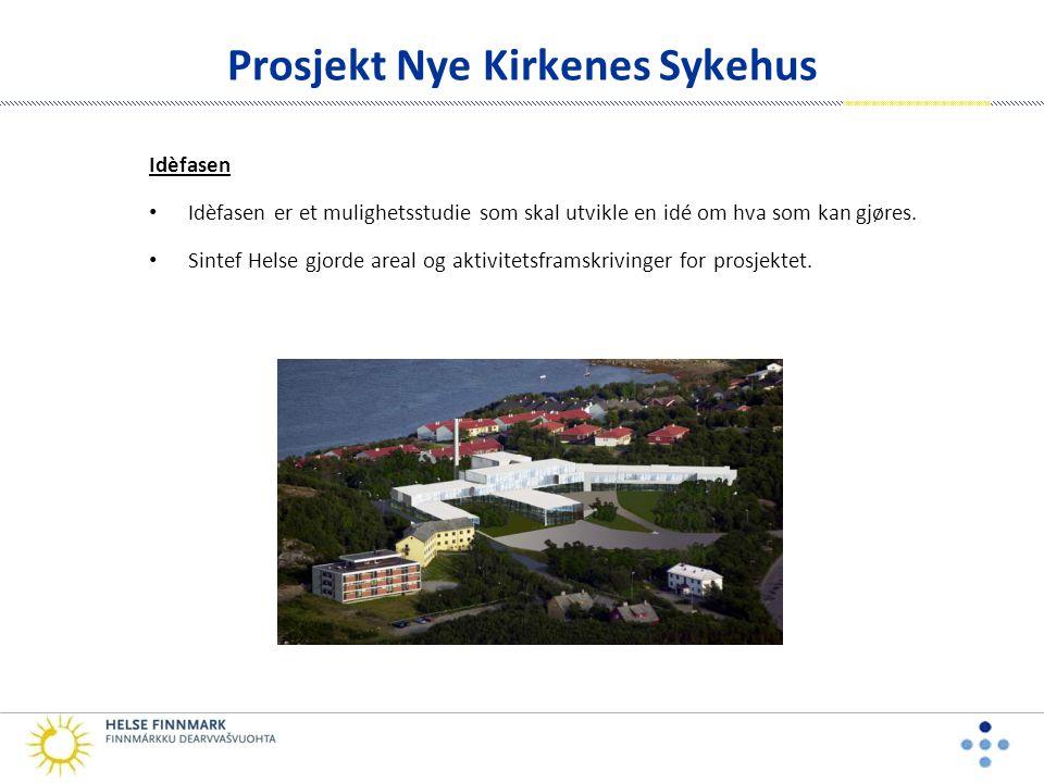 Prosjekt Nye Kirkenes Sykehus Idèfasen • Idèfasen er et mulighetsstudie som skal utvikle en idé om hva som kan gjøres.