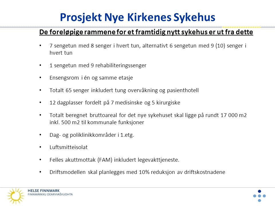Prosjekt Nye Kirkenes Sykehus Skisseprosjektet: • Vi har valgt prosjekterende og det består av Momentum arkitekter AS, Boarc arkitekter AS, Bygganalyse AS og Norconsult AS.