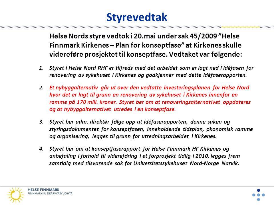 Styrevedtak Helse Nords styre vedtok i 20.mai under sak 45/2009 Helse Finnmark Kirkenes – Plan for konseptfase at Kirkenes skulle videreføre prosjektet til konseptfase.
