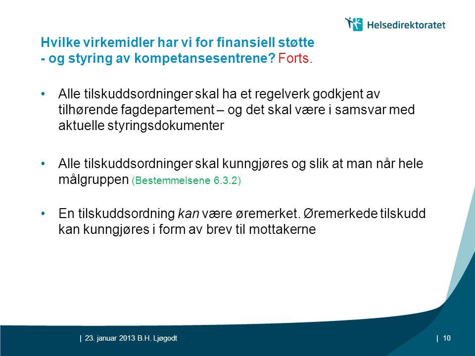 || Hvilke virkemidler har vi for finansiell støtte - og styring av kompetansesentrene? Forts. •Alle tilskuddsordninger skal ha et regelverk godkjent a