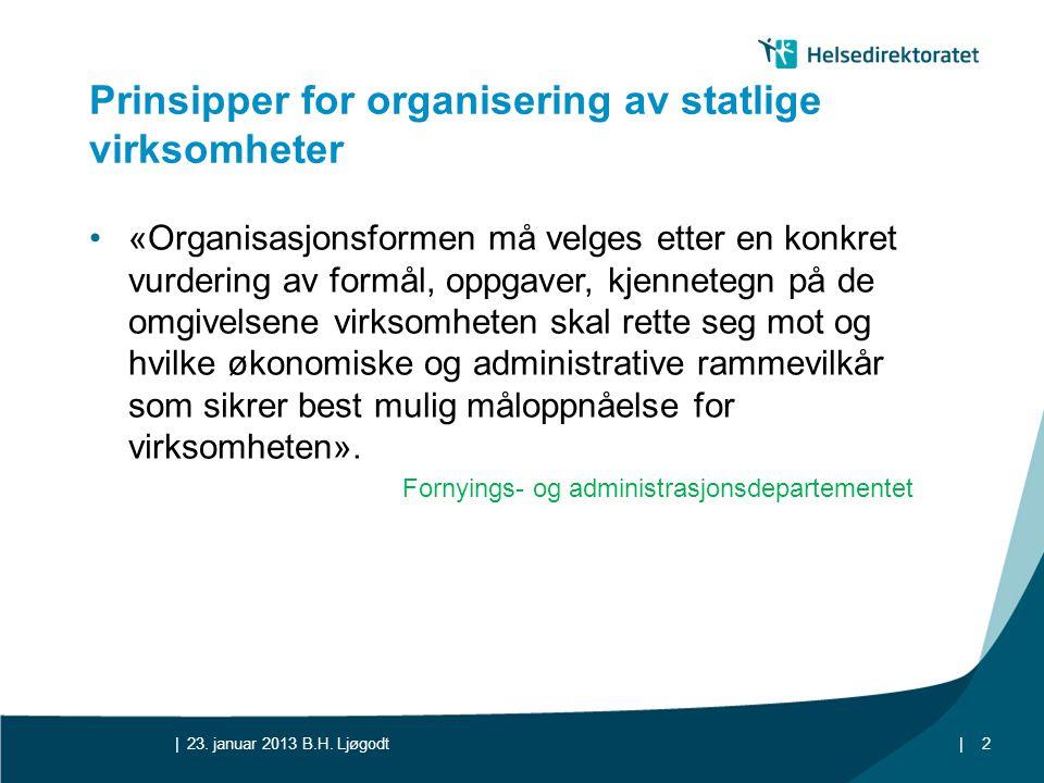 || Prinsipper for organisering av statlige virksomheter •«Organisasjonsformen må velges etter en konkret vurdering av formål, oppgaver, kjennetegn på