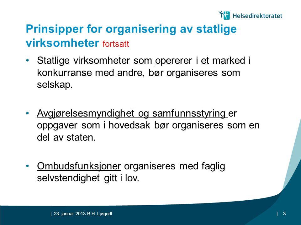 || Prinsipper for organisering av statlige virksomheter fortsatt •Statlige virksomheter som opererer i et marked i konkurranse med andre, bør organise