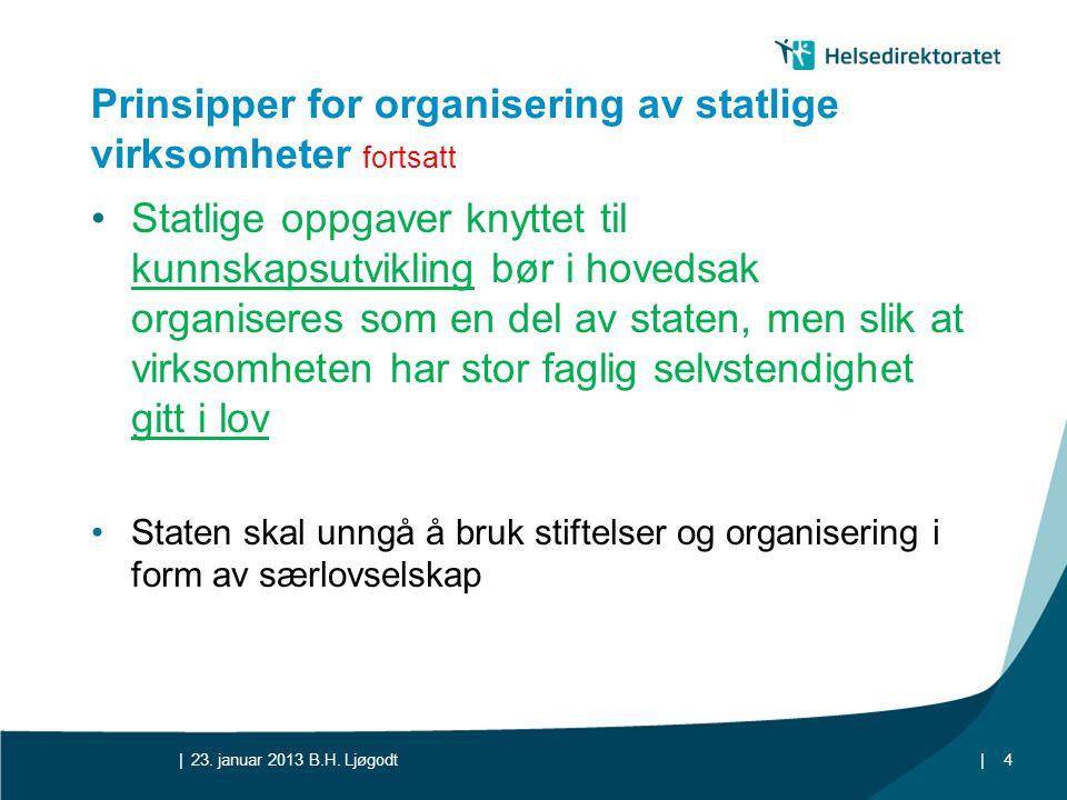 || Prinsipper for organisering av statlige virksomheter fortsatt •Statlige oppgaver knyttet til kunnskapsutvikling bør i hovedsak organiseres som en d