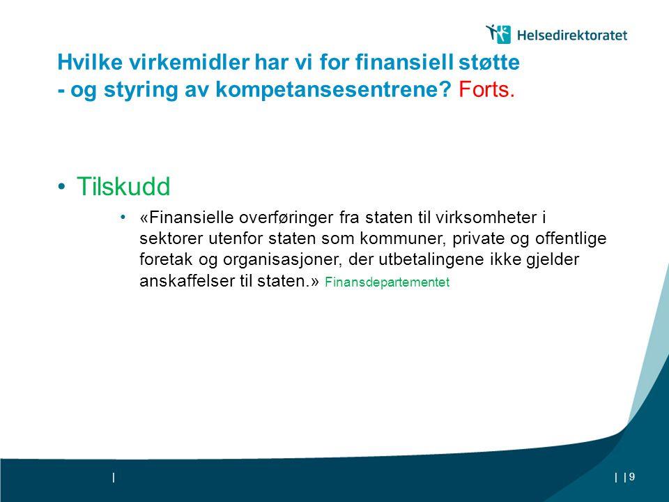|| Hvilke virkemidler har vi for finansiell støtte - og styring av kompetansesentrene? Forts. •Tilskudd •«Finansielle overføringer fra staten til virk