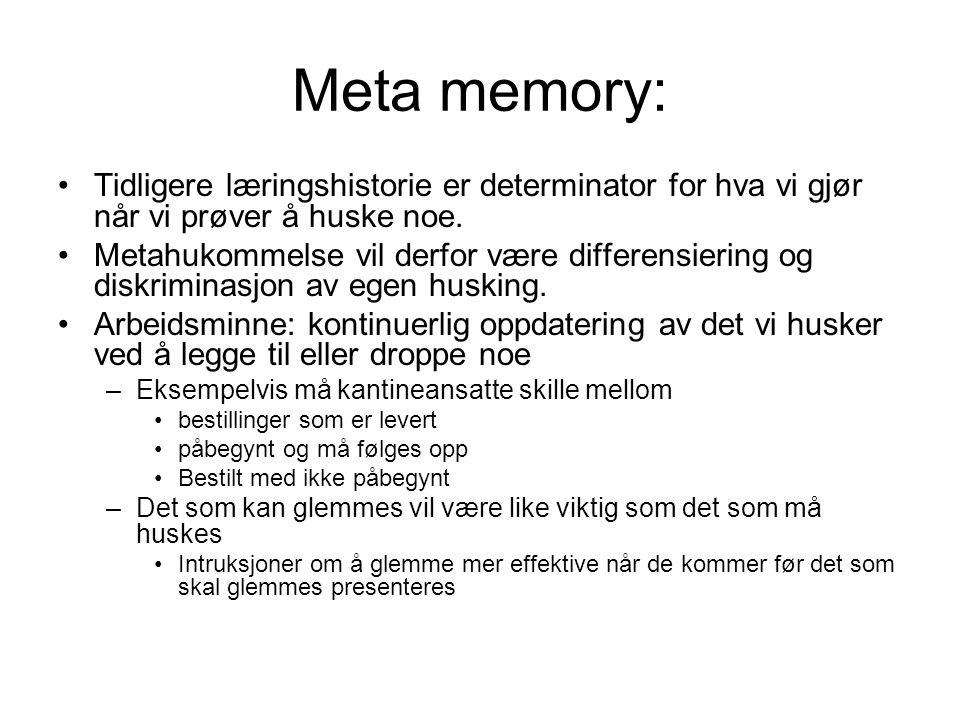 Meta memory: •Tidligere læringshistorie er determinator for hva vi gjør når vi prøver å huske noe.