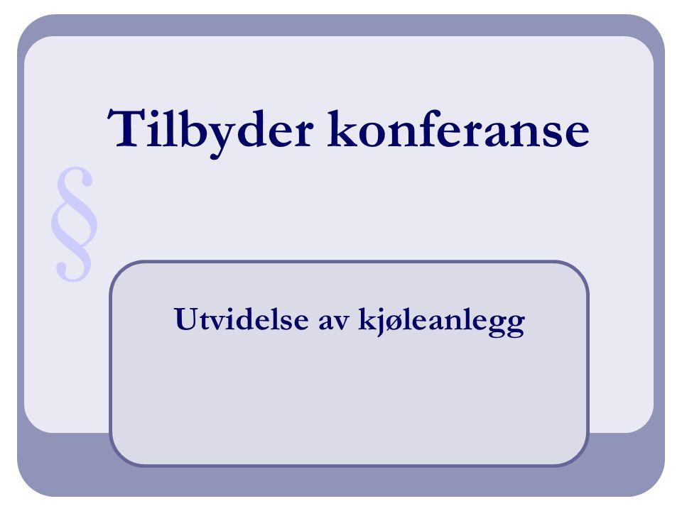 Tilbyder konferanse Utvidelse av kjøleanlegg §