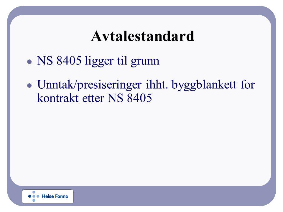 Avtalestandard  NS 8405 ligger til grunn  Unntak/presiseringer ihht. byggblankett for kontrakt etter NS 8405