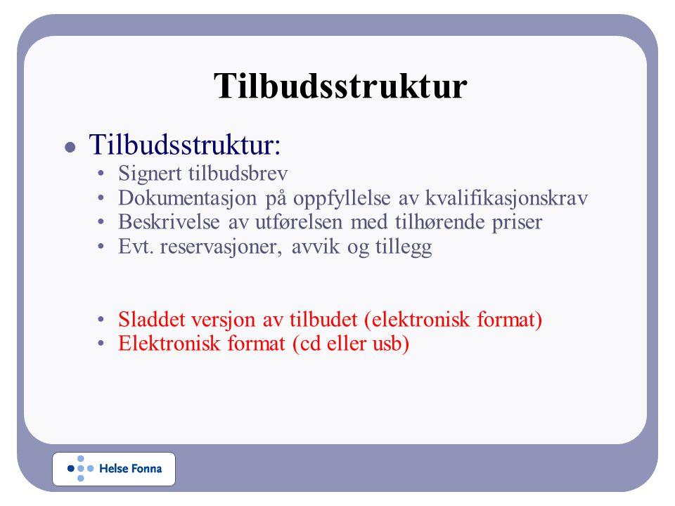 Tilbudsstruktur  Tilbudsstruktur: •Signert tilbudsbrev •Dokumentasjon på oppfyllelse av kvalifikasjonskrav •Beskrivelse av utførelsen med tilhørende