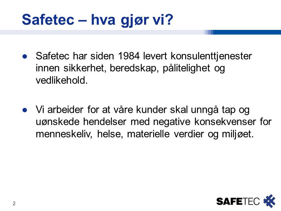 2 Safetec – hva gjør vi? ●Safetec har siden 1984 levert konsulenttjenester innen sikkerhet, beredskap, pålitelighet og vedlikehold. ●Vi arbeider for a