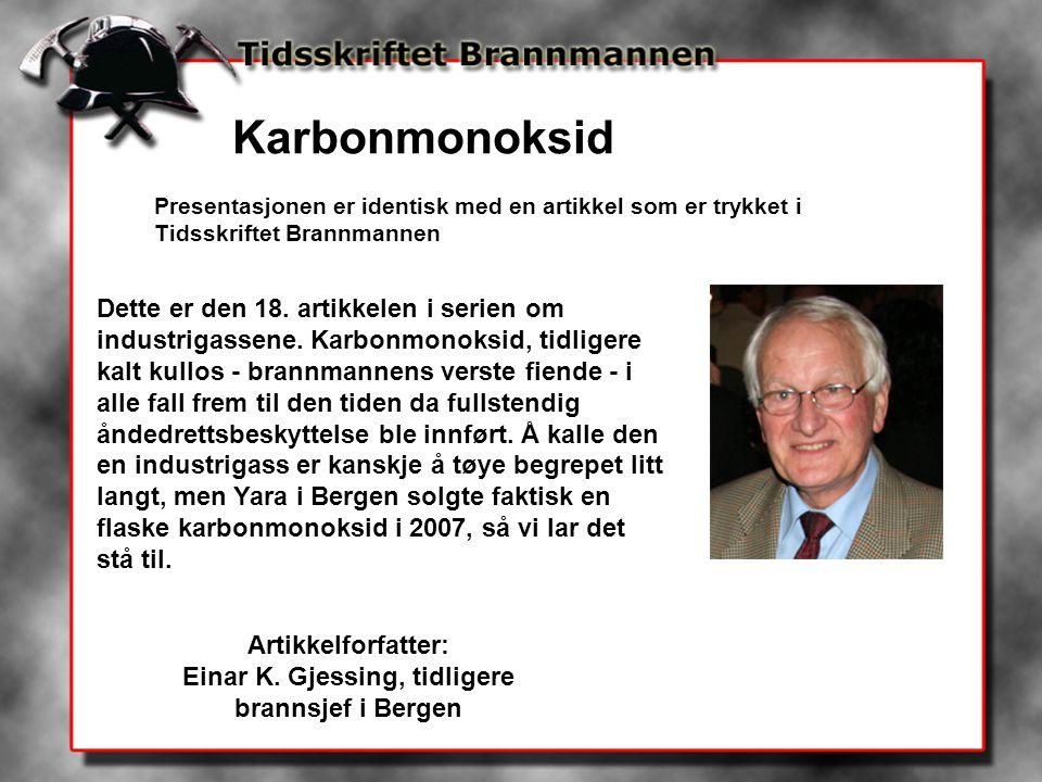 Karbonmonoksid Presentasjonen er identisk med en artikkel som er trykket i Tidsskriftet Brannmannen Artikkelforfatter: Einar K. Gjessing, tidligere br