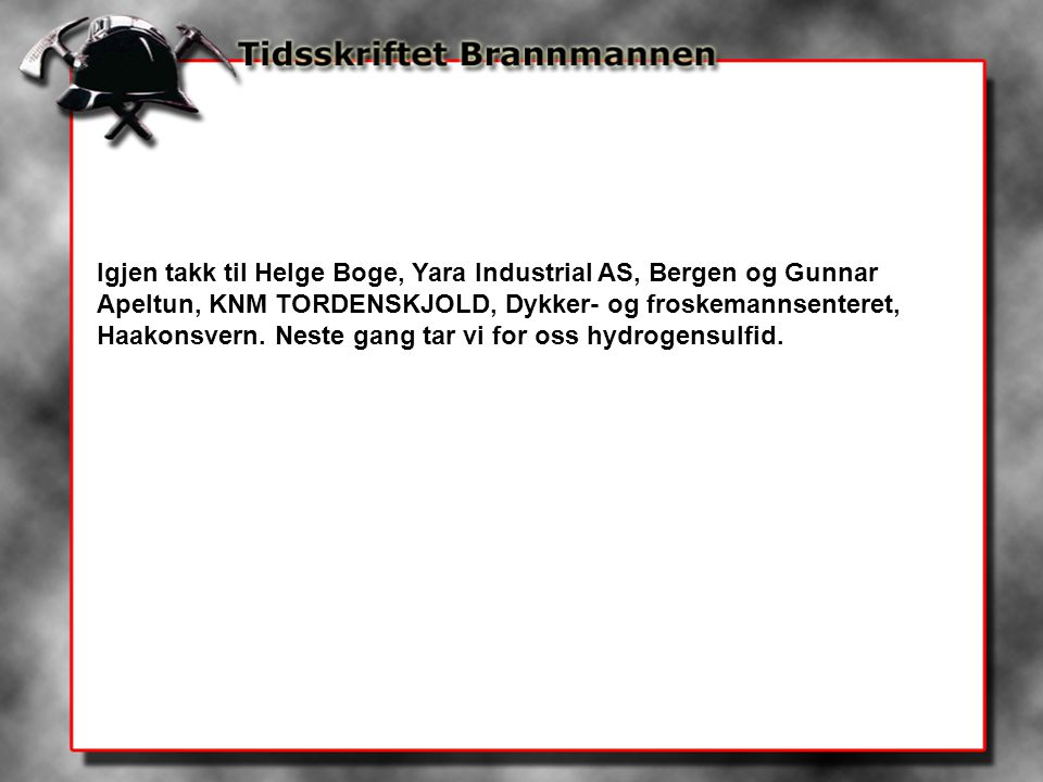Igjen takk til Helge Boge, Yara Industrial AS, Bergen og Gunnar Apeltun, KNM TORDENSKJOLD, Dykker- og froskemannsenteret, Haakonsvern. Neste gang tar