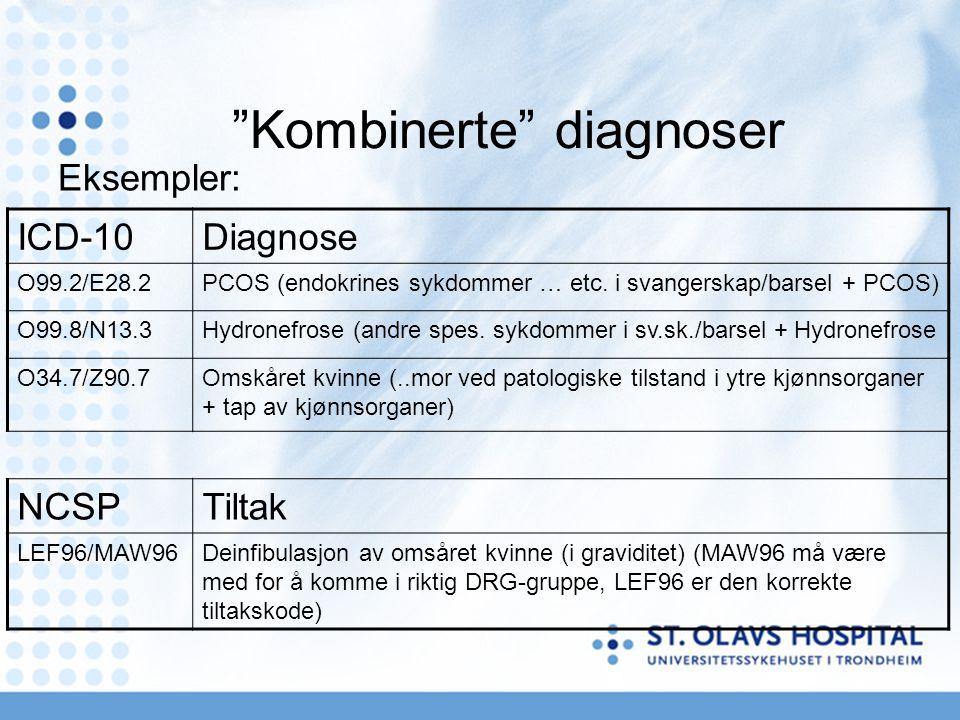 """Kombinerte"" diagnoser Eksempler: ICD-10Diagnose O99.2/E28.2PCOS (endokrines sykdommer … etc. i svangerskap/barsel + PCOS) O99.8/N13.3Hydronefrose (an"