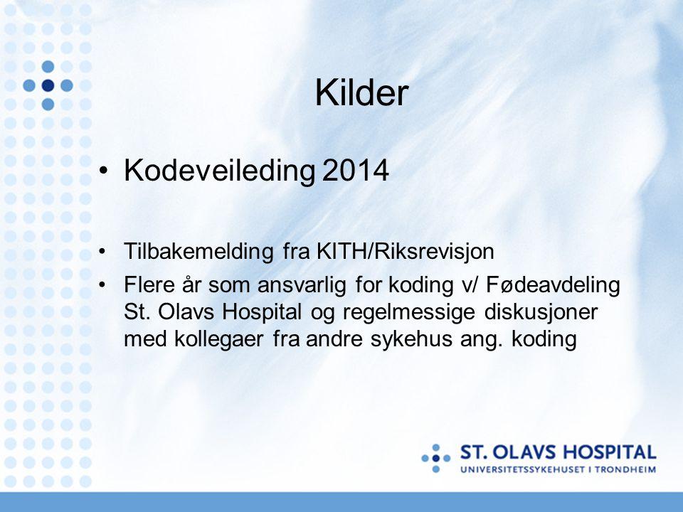 Kilder •Kodeveileding 2014 •Tilbakemelding fra KITH/Riksrevisjon •Flere år som ansvarlig for koding v/ Fødeavdeling St. Olavs Hospital og regelmessige