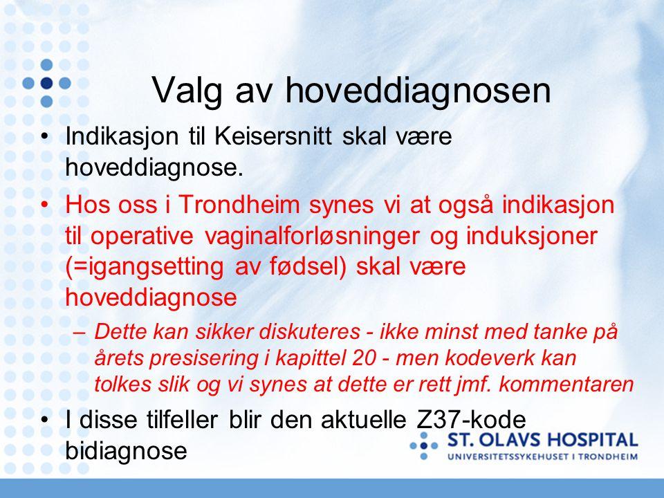 Valg av hoveddiagnosen •Indikasjon til Keisersnitt skal være hoveddiagnose. •Hos oss i Trondheim synes vi at også indikasjon til operative vaginalforl