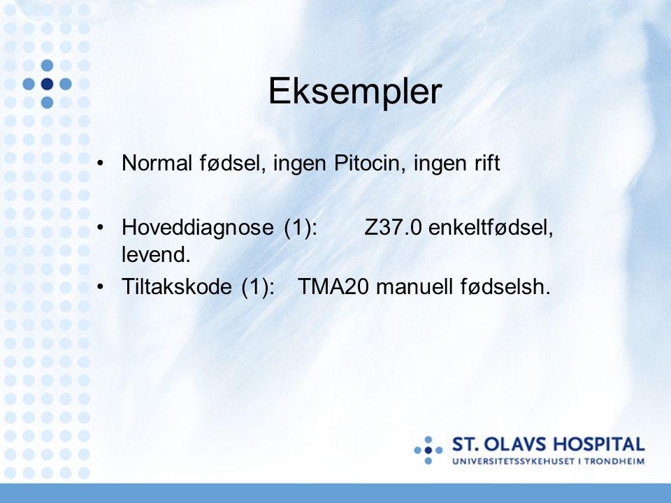 Eksempler •Normal fødsel, ingen Pitocin, ingen rift •Hoveddiagnose (1):Z37.0 enkeltfødsel, levend. •Tiltakskode (1):TMA20 manuell fødselsh.