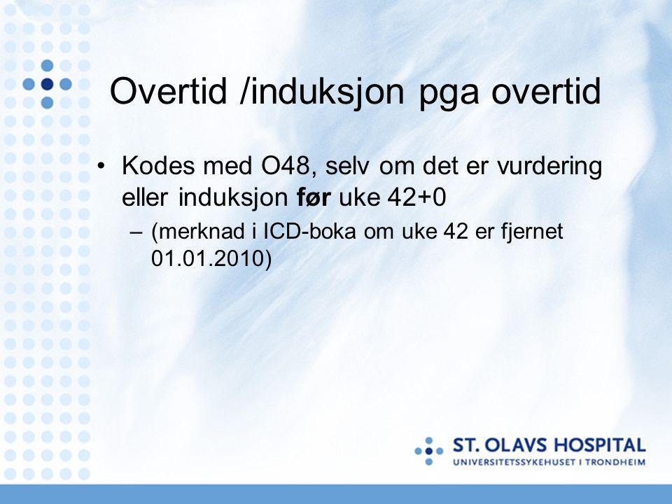 Overtid /induksjon pga overtid •Kodes med O48, selv om det er vurdering eller induksjon før uke 42+0 –(merknad i ICD-boka om uke 42 er fjernet 01.01.2