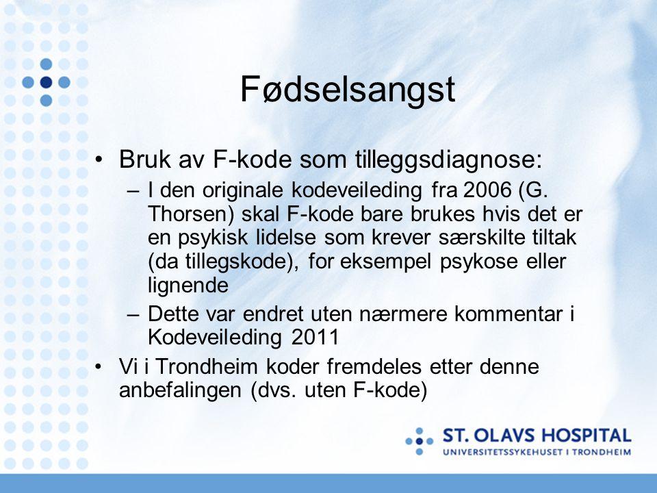 Fødselsangst •Bruk av F-kode som tilleggsdiagnose: –I den originale kodeveileding fra 2006 (G. Thorsen) skal F-kode bare brukes hvis det er en psykisk