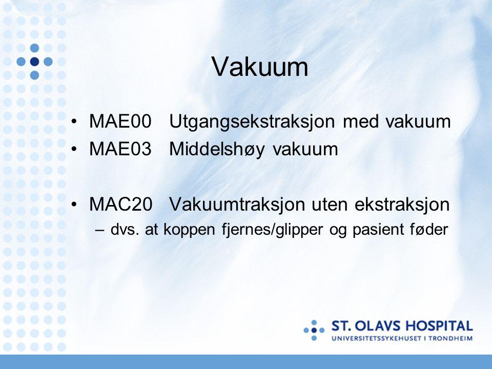 Vakuum •MAE00Utgangsekstraksjon med vakuum •MAE03Middelshøy vakuum •MAC20Vakuumtraksjon uten ekstraksjon –dvs. at koppen fjernes/glipper og pasient fø