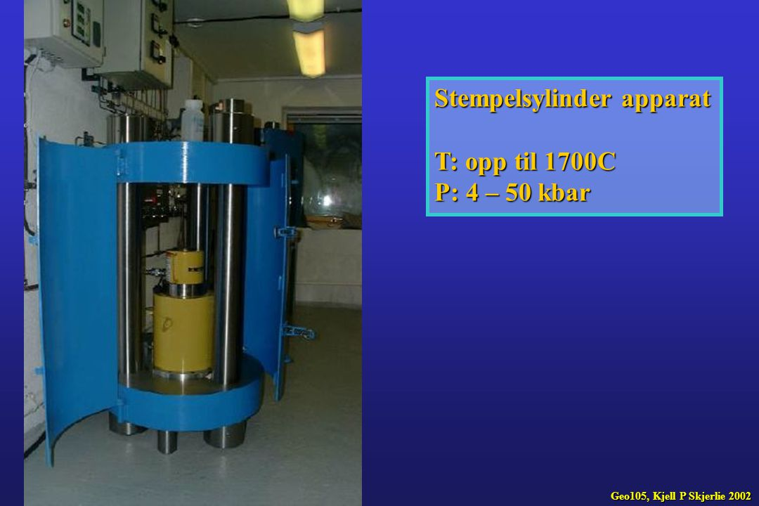 Stempelsylinder apparat T: opp til 1700C P: 4 – 50 kbar Geo105, Kjell P Skjerlie 2002