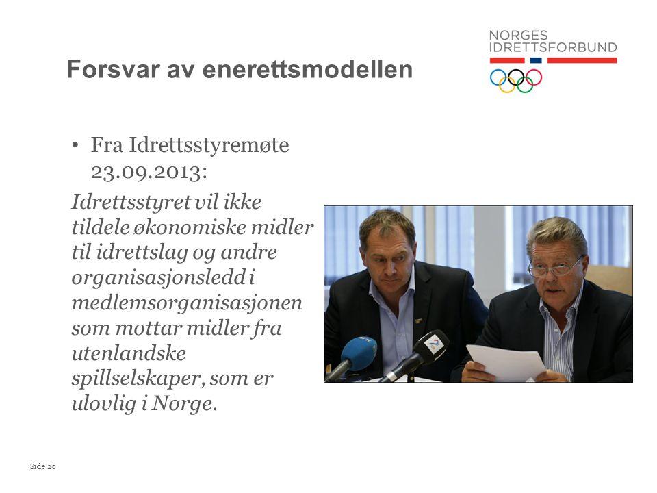 Side 20 • Fra Idrettsstyremøte 23.09.2013: Idrettsstyret vil ikke tildele økonomiske midler til idrettslag og andre organisasjonsledd i medlemsorganisasjonen som mottar midler fra utenlandske spillselskaper, som er ulovlig i Norge.