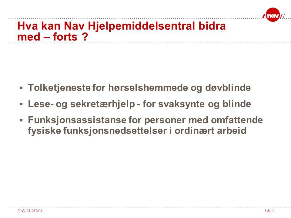 NAV, 21.06.2014Side 11 Hva kan Nav Hjelpemiddelsentral bidra med – forts .
