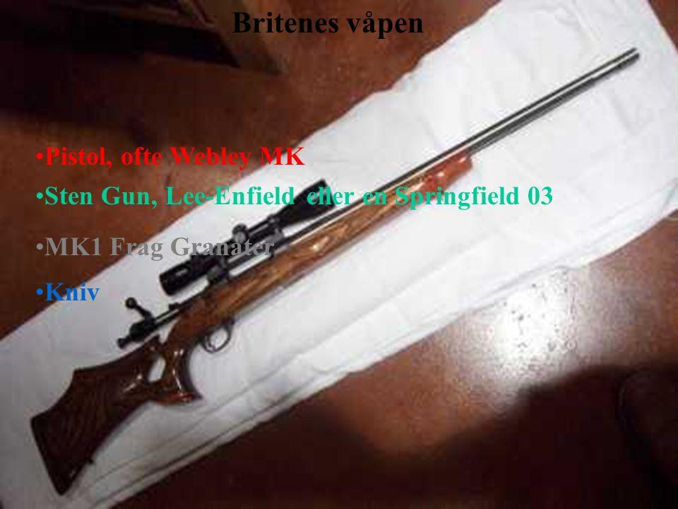 Britenes våpen •Pistol, ofte Webley MK •Sten Gun,Lee-Enfieldeller en Springfield 03 •MK1 Frag Granater •Kniv