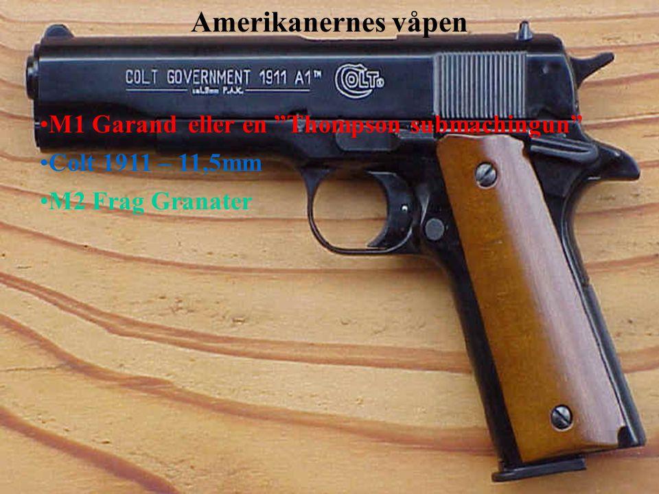 Amerikanernes våpen •M1 Garandeller en Thompson submachingun •Colt 1911 – 11,5mm •M2 Frag Granater