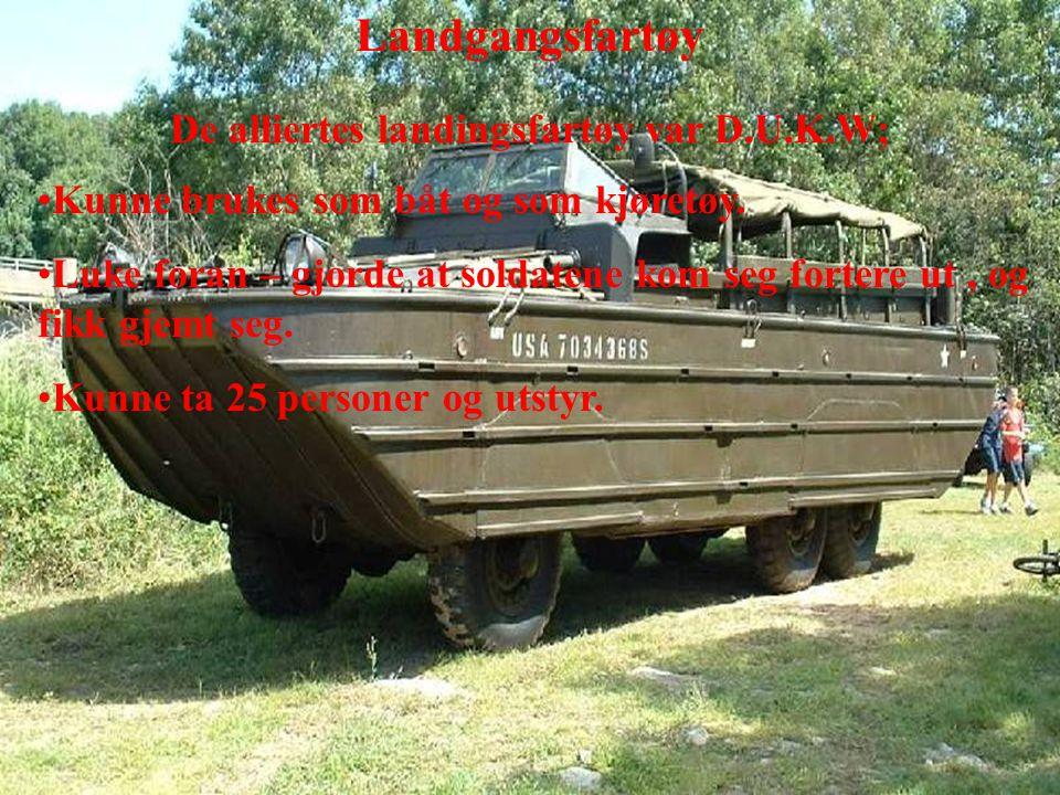 Landgangsfartøy De alliertes landingsfartøy var D.U.K.W; •Kunne brukes som båt og som kjøretøy.