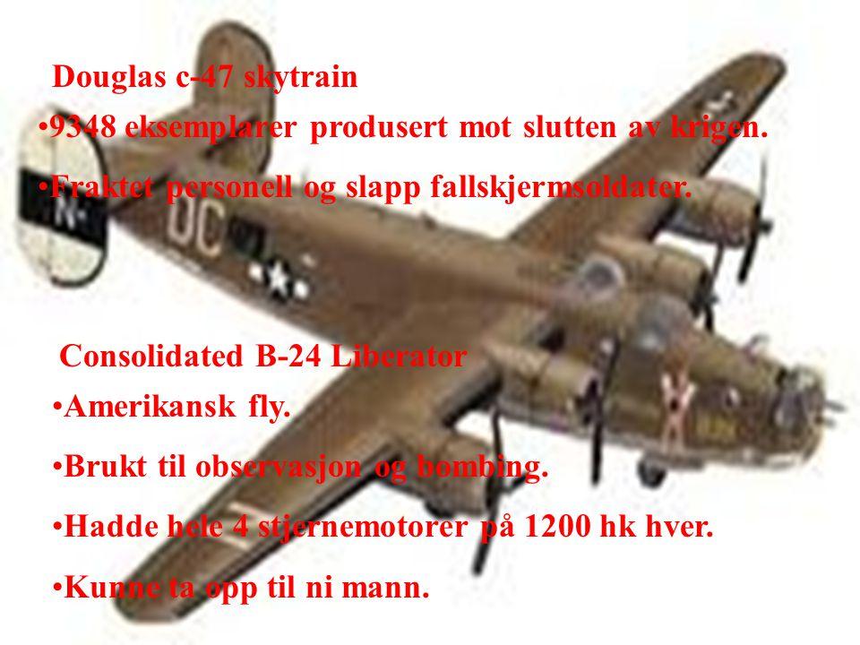 Douglas c-47 skytrain •9348 eksemplarer produsert mot slutten av krigen.