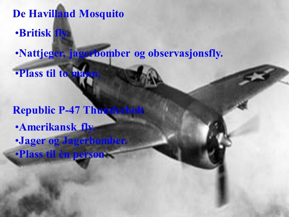 De Havilland Mosquito •Britisk fly.•Nattjeger, jagerbomber og observasjonsfly.