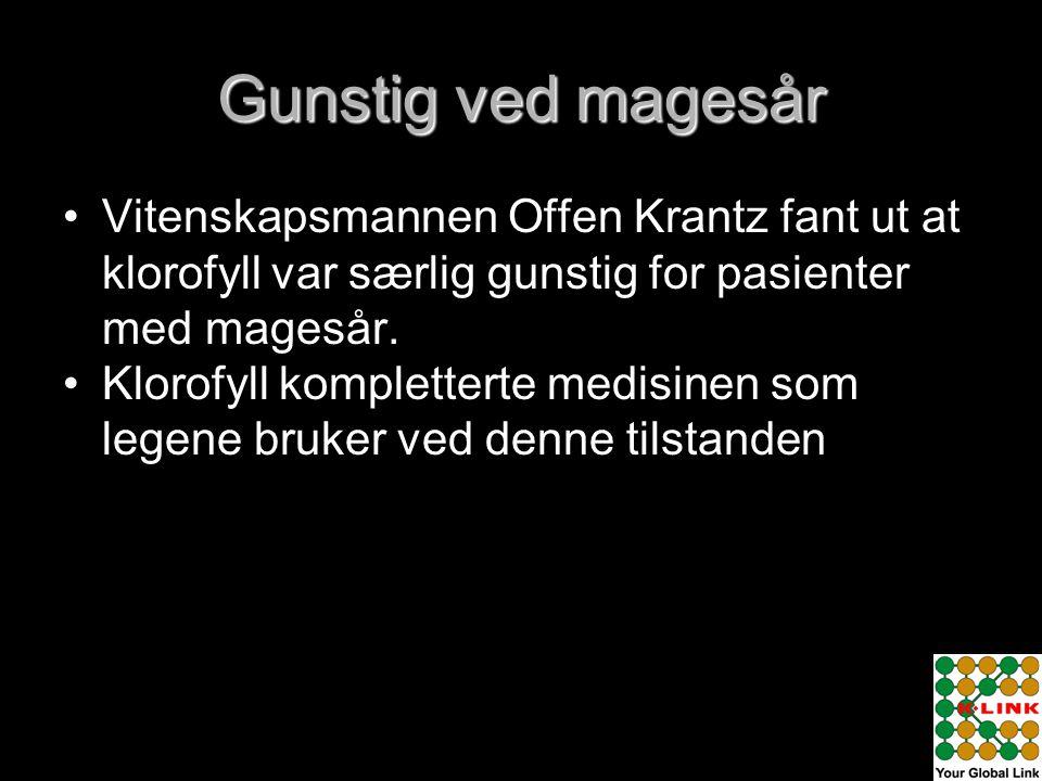 Gunstig ved magesår • •Vitenskapsmannen Offen Krantz fant ut at klorofyll var særlig gunstig for pasienter med magesår. • •Klorofyll kompletterte medi
