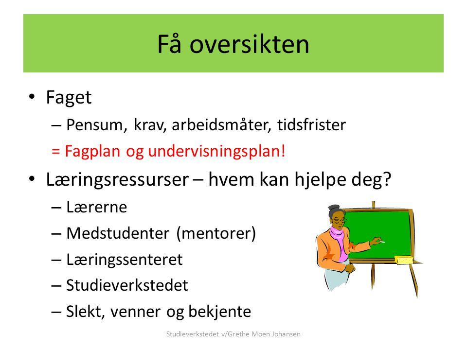 Få oversikten • Faget – Pensum, krav, arbeidsmåter, tidsfrister = Fagplan og undervisningsplan! • Læringsressurser – hvem kan hjelpe deg? – Lærerne –