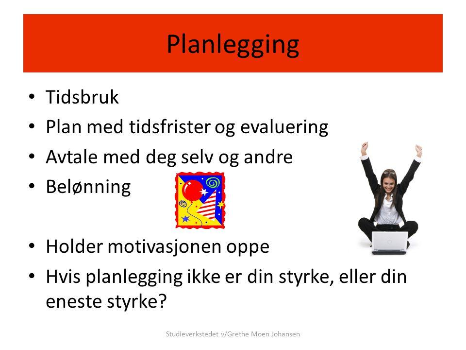 Planlegging • Tidsbruk • Plan med tidsfrister og evaluering • Avtale med deg selv og andre • Belønning • Holder motivasjonen oppe • Hvis planlegging i