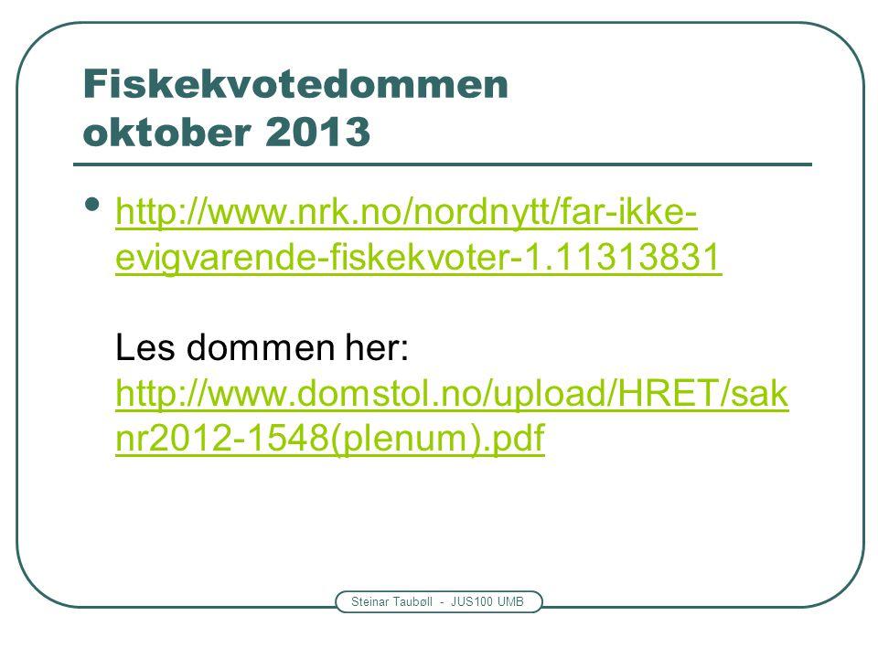 Steinar Taubøll - JUS100 UMB Fiskekvotedommen oktober 2013 • http://www.nrk.no/nordnytt/far-ikke- evigvarende-fiskekvoter-1.11313831 Les dommen her: h