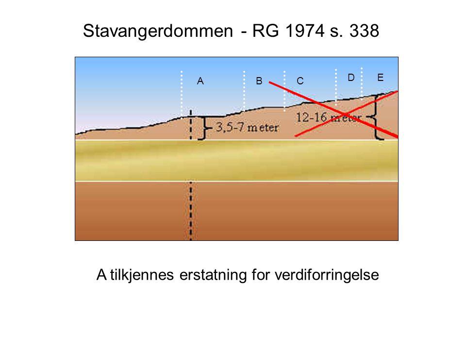Stavangerdommen - RG 1974 s. 338 ABC DE A tilkjennes erstatning for verdiforringelse