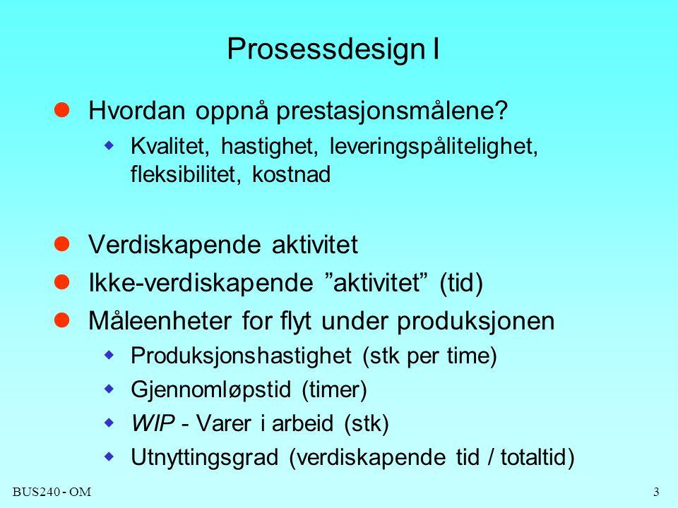 BUS240 - OM3 Prosessdesign I  Hvordan oppnå prestasjonsmålene?  Kvalitet, hastighet, leveringspålitelighet, fleksibilitet, kostnad  Verdiskapende a